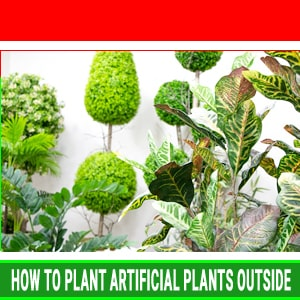 How to plant artificial plants outside